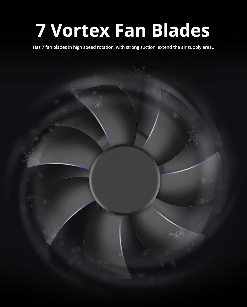 7 Vortex Fan Blades